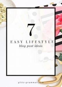 7 easy lifestyle blog post ideas