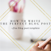 how to write perfect blog post