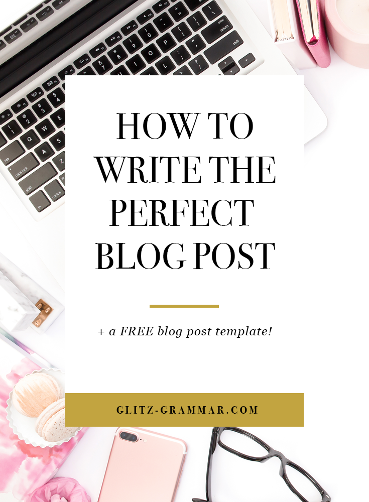 how to write the perfect blog post + download the free template