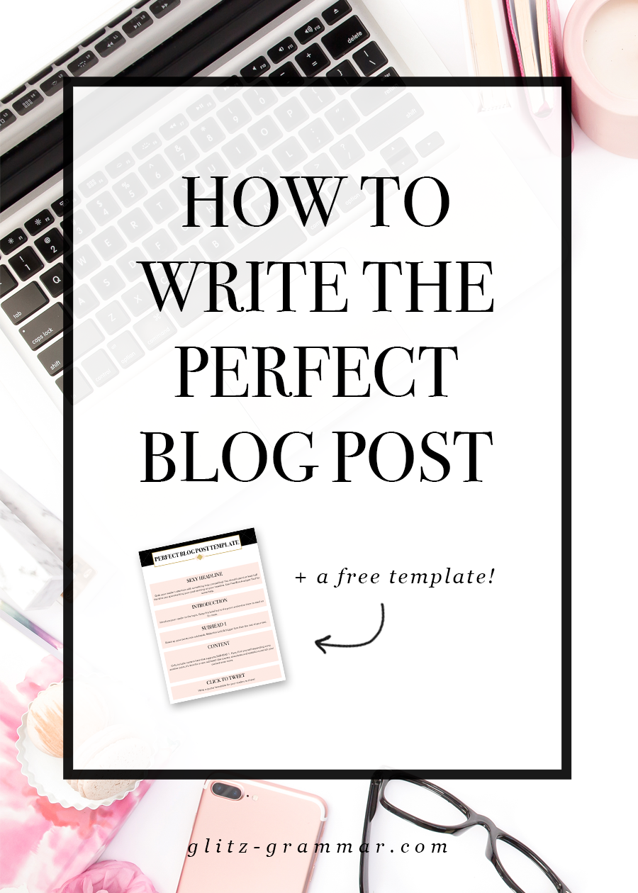 how to write the perfect blog post + download the free template!