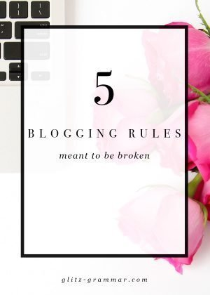 5 blogging rules meant to be broken