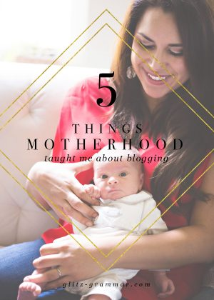 5 things motherhood taught me about blogging