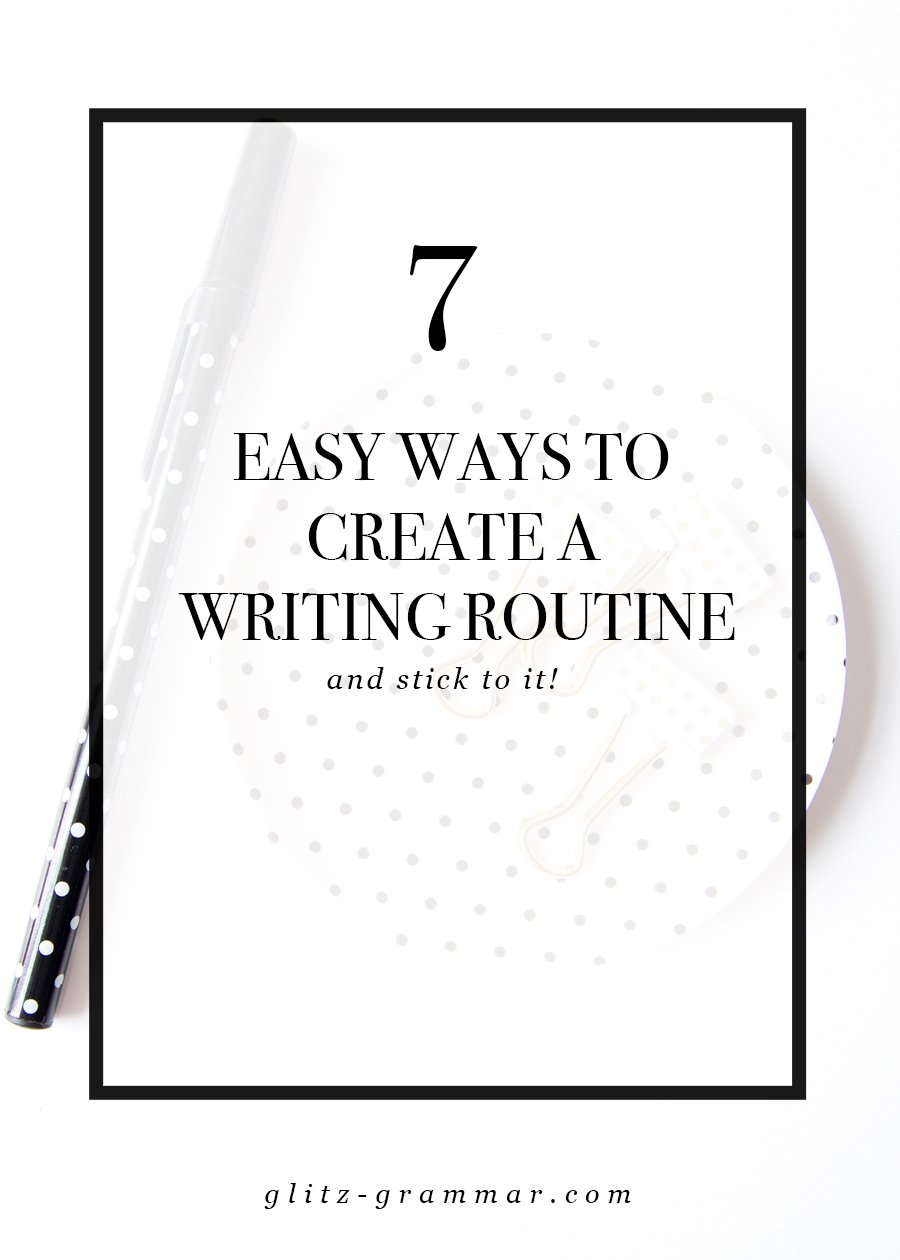 7 easy ways to create a writing routine and how to stick to it